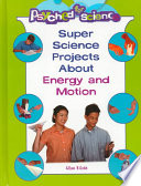 Super Science Projects about Energy and Motion