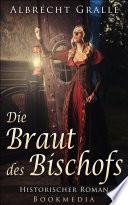 Die Braut des Bischofs: Historischer Roman