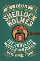 Sherlock Holmes: The Complete Novels And Stories, Volume II : volumes, all fifty-six short stories and...