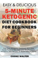 Easy And Delicious 5 Minute Ketogenic Diet Cookbook For Beginners