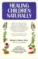 Healing Children Naturally : sensible treatments of many childhood airments.