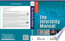 The Infertility Manual Fully Revised To Provide Clinicians With