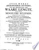 Stuk werks astronomisch ontwerp, tot het bereekenen der waare lengte en der mogelijke eclipsen