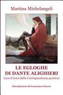 Le Egloghe di Dante ALighieri. Con il testo della corrispondenza poetica