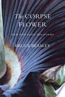 The Corpse Flower : award-winning collections together with twenty-five new poems, organizing...