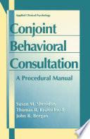 Conjoint Behavioral Consultation  A Procedural Manual
