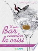 Il mio bar cavalca la crisi  Manuale di management creativo