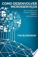Como desenvolver Microsservi  os  Top 10 Hacks para Modelar  Integrar e Implantar Microsservi  os