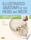 Illustrated Anatomy of the Head and Neck   E Book
