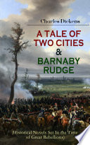 A TALE OF TWO CITIES & BARNABY RUDGE (Historical Novels Set In the Time of Great Rebellions)  Barnaby Rudge Is Formatted For