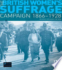 The British Women s Suffrage Campaign 1866 1928