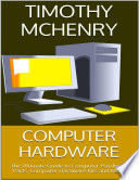 Computer Hardware: The Ultimate Guide to Computer Hardware Parts, Computer Hardware Kits and More