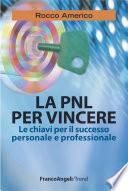 La PNL per vincere  Le chiavi per il successo personale e professionale