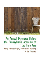An Annual Discourse Before The Pennsylvania Academy Of The Fine Arts