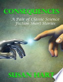 Consequences  A Pair of Classic Science Fiction Short Stories