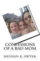 Confessions Of A Bad Mom