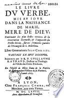 Le Livre du Verbe mis au jour dans la naissance de Marie  m  re de Dieu  expliqu   pendant l Octave de sa Nativit    partag   en huit discours  prononcez par le R  P  F  Guillaume Raynaud    en l   glise de Notre Dame de la Plati  re de Lyon  l ann  e 1665
