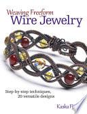 Weaving Freeform Wire Jewelry