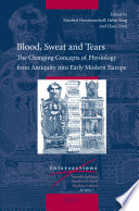 Blood  Sweat and Tears   The Changing Concepts of Physiology from Antiquity Into Early Modern Europe