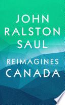 John Ralston Saul Reimagines Canada  4 Book Bundle