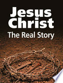 Jesus Christ  The Real Story