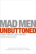 Mad Men Unbuttoned : including these fascinating tidbits: don draper's character is...