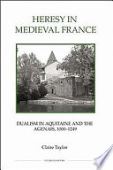 Heresy in Medieval France Dualism in Aquitaine and the Agenais, 1000-1249