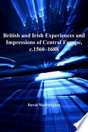 British and Irish Experiences and Impressions of Central Europe  C 1560   1688