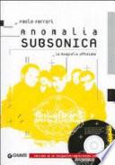 Anomalia Subsonica  La biografia ufficiale  Con CD Audio