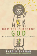 How Jesus Became God  The Exaltation of a Jewish Preacher From Galilee
