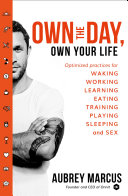 Own The Day Own Your Life Optimised Practices For Waking Working Learning Eating Training Playing Sleeping And Sex