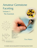 Amateur Gemstone Faceting Volume 1