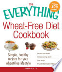 The Everything Wheat Free Diet Cookbook