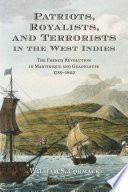 Patriots, Royalists, and Terrorists in the West Indies In Martinique And Guadeloupe From 1789 To