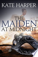 The Maiden At Midnight     A Regency Romance Novel  Midnight Masquerade Series