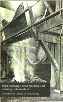 Blast Roasting Lead Smelting And Refining Elements Of Electrometallurgy Miscellaneous Electrometallurgical Processes Electrometallurgy Of Copper Electrometallurgy Of Lead Metallurgy Of Nickel Metallurgy Of Aluminum book