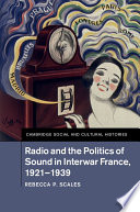 Radio and the Politics of Sound in Interwar France  1921 1939