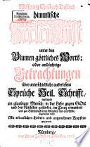 Wolfgang Christoph Deßlers himmlische Seelen-Lust unter den Blumen göttliches Worts; oder andächtige Betrachtungen über unterschiedliche auserlesene Sprüche Heil. Schrifft