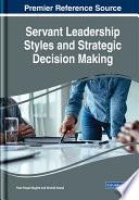 Servant Leadership Styles And Strategic Decision Making