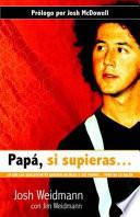 Papa  Si Supieras  Lo Que los Adolescentes Quieren Decirle A Sus Padres    Pero No Lo Hacen   Dad  If You Only Knew