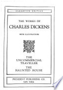 The Uncommercial Traveller ; The Haunted House : ...