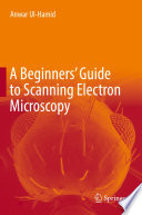 A Beginners' Guide To Scanning Electron Microscopy : easily understood text for those...