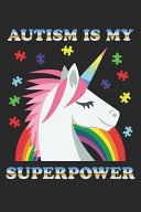 Autism Is My Superpower Writing Notebook Blank Diary With 100 Lined Pages 6x9 Composition Book Autism Spectrum Disorder Awareness Unicor