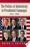 The Politics of Authenticity in Presidential Campaigns  1976 2008