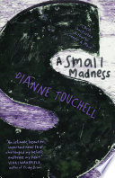 A Small Madness by Dianne Touchell