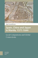 Spain, China, and Japan in Manila, 1571-1644 : local comparisons and global connections