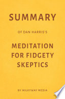 Summary Of Dan Harris S Meditation For Fidgety Skeptics By Milkyway Media