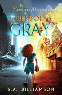 The Marvelous Adventures of Gwendolyn Gray Book Cover
