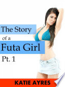 The Story of a Futa Girl Pt. 1 (Erotic Short Stories) (Shemale Erotica)