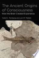 The Ancient Origins of Consciousness